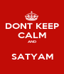 DONT KEEP CALM AND  SATYAM - Personalised Poster A1 size