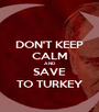 DON'T KEEP CALM AND SAVE TO TURKEY - Personalised Poster A1 size