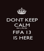 DONT KEEP CALM BECAUSE   FIFA 13    IS HERE  - Personalised Poster A1 size