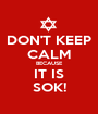 DON'T KEEP CALM BECAUSE IT IS SOK! - Personalised Poster A1 size