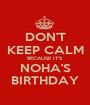 DON'T KEEP CALM BECAUSE IT'S NOHA'S BIRTHDAY - Personalised Poster A1 size