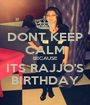 DONT KEEP CALM BECAUSE ITS RAJJO'S BIRTHDAY - Personalised Poster A1 size