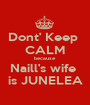 Dont' Keep  CALM because Naill's wife  is JUNELEA - Personalised Poster A1 size