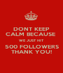 DONT KEEP CALM BECAUSE  WE JUST HIT 500 FOLLOWERS THANK YOU! - Personalised Poster A1 size