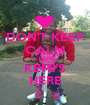 DON'T KEEP CALM CAUSE KEMI'S HERE - Personalised Poster A1 size