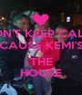 DON'T KEEP CALM  CAUSE KEMI'S IN THE HOUSE - Personalised Poster A1 size
