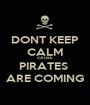 DONT KEEP CALM CAUSE  PIRATES  ARE COMING - Personalised Poster A1 size