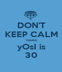 DON'T KEEP CALM 'cause yOsI is 30 - Personalised Poster A1 size