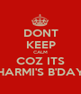 DONT KEEP CALM COZ ITS CHARMI'S B'DAY !! - Personalised Poster A1 size