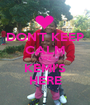 DON'T KEEP CALM COZ KEMI'S HERE - Personalised Poster A1 size