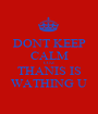 DONT KEEP CALM COZ THANIS IS WATHING U - Personalised Poster A1 size