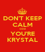 DON'T KEEP CALM COZ YOU'RE KRYSTAL - Personalised Poster A1 size