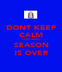 DONT KEEP CALM FOOTBALL SEASON IS OVER - Personalised Poster A1 size
