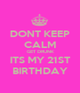 DONT KEEP CALM GET DRUNK ITS MY 21ST BIRTHDAY - Personalised Poster A1 size