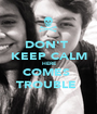 DON'T  KEEP CALM HERE COMES  TROUBLE  - Personalised Poster A1 size
