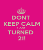 DONT  KEEP CALM I JUST TURNED  21! - Personalised Poster A1 size