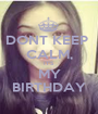 DONT KEEP  CALM, IT'S MY BIRTHDAY - Personalised Poster A1 size