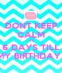 DONT KEEP CALM ITS 6 DAYS TILL MY BIRTHDAY ! - Personalised Poster A1 size
