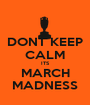 DONT KEEP CALM ITS MARCH MADNESS - Personalised Poster A1 size
