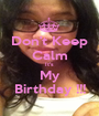 Don't Keep Calm It's My Birthday !!! - Personalised Poster A1 size