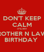 DON'T KEEP CALM IT'S MY BROTHER N LAWS BIRTHDAY  - Personalised Poster A1 size