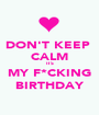 DON'T KEEP  CALM ITS MY F*CKING BIRTHDAY - Personalised Poster A1 size