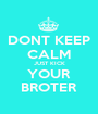 DONT KEEP CALM JUST KICK YOUR BROTER - Personalised Poster A1 size