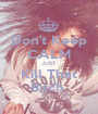 Don't Keep CALM JUST Kill That Bitch  - Personalised Poster A1 size