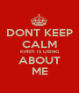 DONT KEEP CALM KIRSTI IS LIEING ABOUT ME - Personalised Poster A1 size
