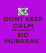 DONT KEEP CALM LET'S CELEBRATE EID MUBARAK  - Personalised Poster A1 size