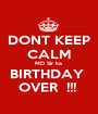 DONT KEEP CALM MD Sir ka  BIRTHDAY  OVER  !!!  - Personalised Poster A1 size