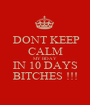 DONT KEEP CALM MY BDAY IN 10 DAYS BITCHES !!! - Personalised Poster A1 size