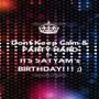 Dont Keep Calm & PARTY HARD AS ITS SATYAM's BIRTHDAY!!! ;) - Personalised Poster A1 size