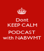 Dont KEEP CALM  PODCAST with NABWMT - Personalised Poster A1 size
