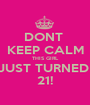 DONT  KEEP CALM THIS GIRL JUST TURNED  21! - Personalised Poster A1 size