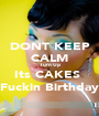 DONT KEEP CALM Turn Up Its CAKES  Fuckin Birthday - Personalised Poster A1 size