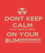 DONT KEEP CALM YOU HAVE A SPOT  ON YOUR  BUM!!!!!!!!!!!!!! - Personalised Poster A1 size
