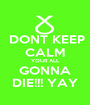DONT KEEP CALM YOUR ALL GONNA DIE!!! YAY - Personalised Poster A1 size