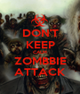 DON'T KEEP CALM ZOMBBIE ATTACK - Personalised Poster A1 size