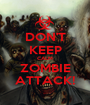 DON'T KEEP CALM ZOMBIE ATTACK! - Personalised Poster A1 size
