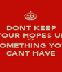 DONT KEEP YOUR HOPES UP FOR SOMETHING YOU CANT HAVE - Personalised Poster A1 size