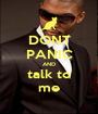 DONT PANIC AND talk to me - Personalised Poster A1 size