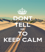 DONT TELL ME TO KEEP CALM - Personalised Poster A1 size
