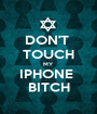 DON'T  TOUCH MY IPHONE  BITCH - Personalised Poster A1 size
