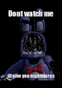 Dont watch me ill give you nightmares - Personalised Poster A1 size