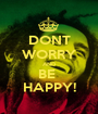 DONT WORRY AND BE  HAPPY! - Personalised Poster A1 size