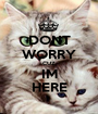 DONT WORRY CUZ IM HERE - Personalised Poster A1 size