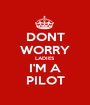 DONT WORRY LADIES I'M A PILOT - Personalised Poster A1 size