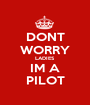 DONT WORRY LADIES IM A PILOT - Personalised Poster A1 size