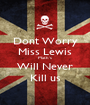 Dont Worry Miss Lewis Math's Will Never Kill us - Personalised Poster A1 size